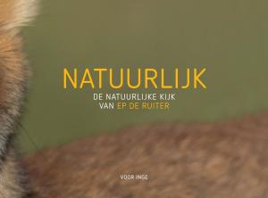 mijndrukker.nl Fotoboek Ep de Ruiter NATUURLIJK De natuurlijke kijk van Ep de Ruiter vooor Inge Ronald Boiten Boekprojecten
